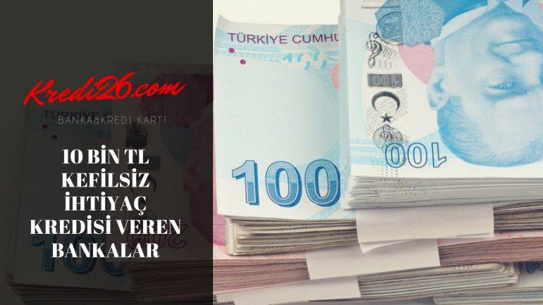 10 Bin TL Kefilsiz İhtiyaç Kredisi Veren Bankalar, Kefilsiz Gelir Belgesiz 10.000 TL Kredi Veren Bankalar