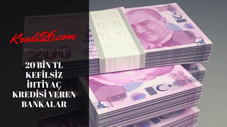 20 Bin TL Kefilsiz İhtiyaç Kredisi Veren Bankalar, Kefilsiz Belgesiz Kredi Veren Bankalar 2020