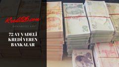 72 Ay Vadeli Kredi Veren Bankalar, 72 Ay Vadeli İhtiyaç Kredisi Veren Bankalar