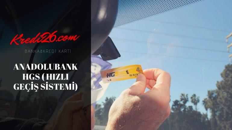 Anadolubank HGS ( Hızlı Geçiş Sistemi), HGS nereden ve nasıl alınır?