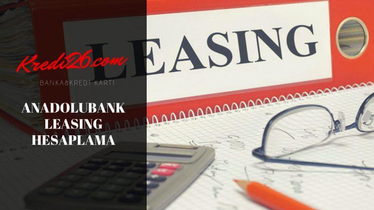 Anadolubank Leasing Hesaplama, Anadolubank Leasing Şahıs ve Şirketler