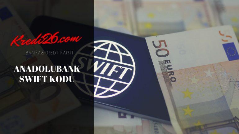 Anadolubank Swift Kodu, Türkiye Banka SWIFT Kodları