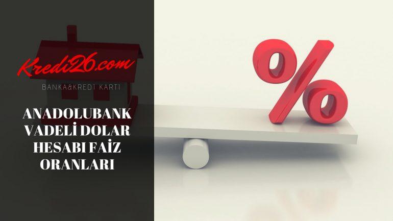 Anadolubank Vadeli Dolar Hesabı Faiz Oranları, Vadeli Mevduat Dolar – detaylar, faiz orani, para birimi