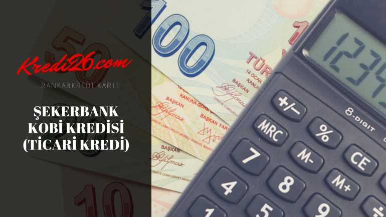 Şekerbank Kobi Kredisi ( Ticari Kredi),Şekerbank Kobi Kredisi ( Ticari Kredi)
