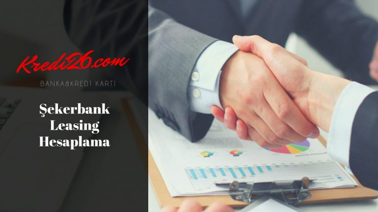 Şekerbank Leasing Hesaplama, Şeker Finansal Kiralama A.Ş.