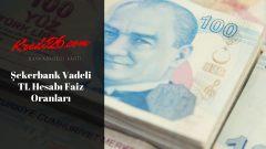 Şekerbank Vadeli TL Hesabı Faiz Oranları, Avantajlı e-Mevduat – Şekerbank