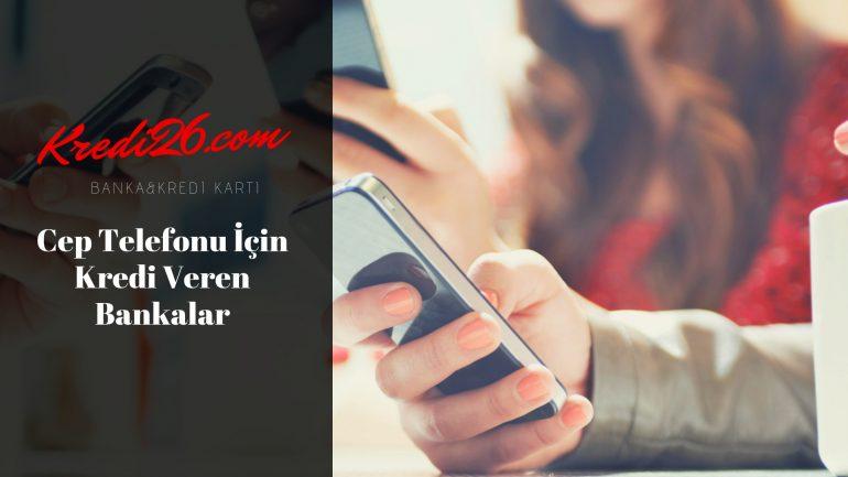 Cep Telefonu İçin Kredi Veren Bankalar, Telefon Kredisi Veren Bankalar 2020