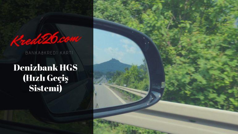 Denizbank HGS (Hızlı Geçiş Sistemi), HGS Müşteri Hizmeti | DENİZBANK HGS Alınabilir Mi?