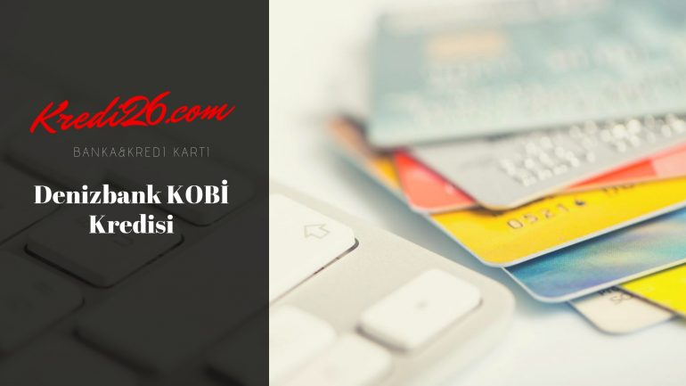 Denizbank KOBİ Kredisi (Ticari Kredi), DenizBank Esnaf Kredisi Hesaplama | KOBİ Kredi Başvuru