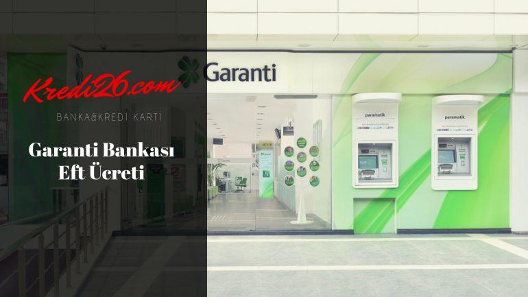 Garanti Bankası Eft Ücreti, Garanti Bankası EFT ve Havale Masrafları Ne Kadar?