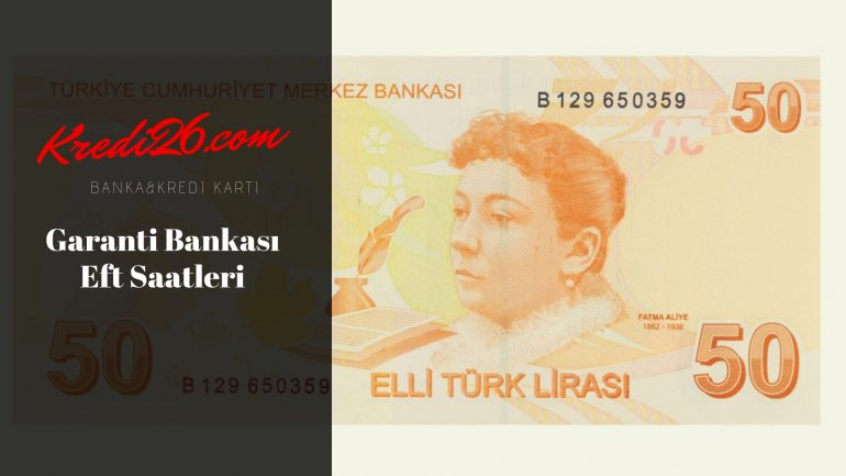 Garanti Bankası Eft Saatleri, Garanti Bankası EFT Ne Zaman Karşı Hesaba Geçer En Son EFT Saati