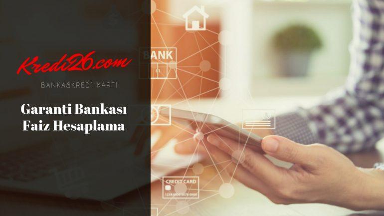 Garanti Bankası Faiz Hesaplama, Garanti Bankası Mevduat Hesabı ve Faiz Oranları Hesaplama