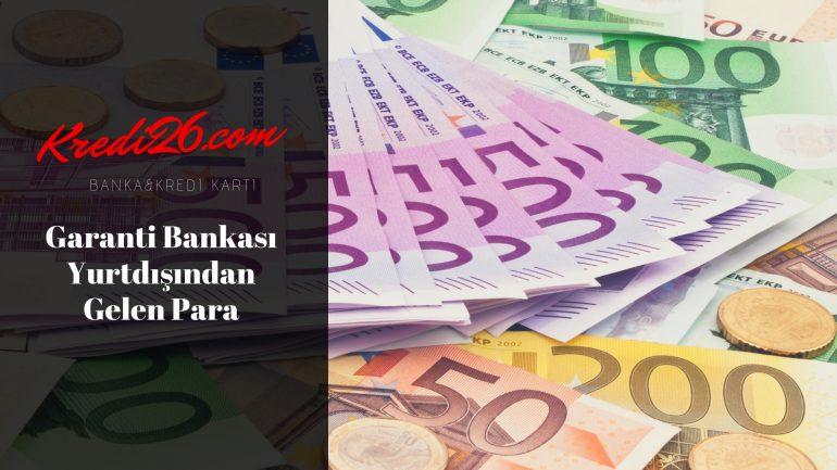 Garanti Bankası Yurtdışından Gelen Para, Garanti Bankası Yurt Dışından Gönderilen Para
