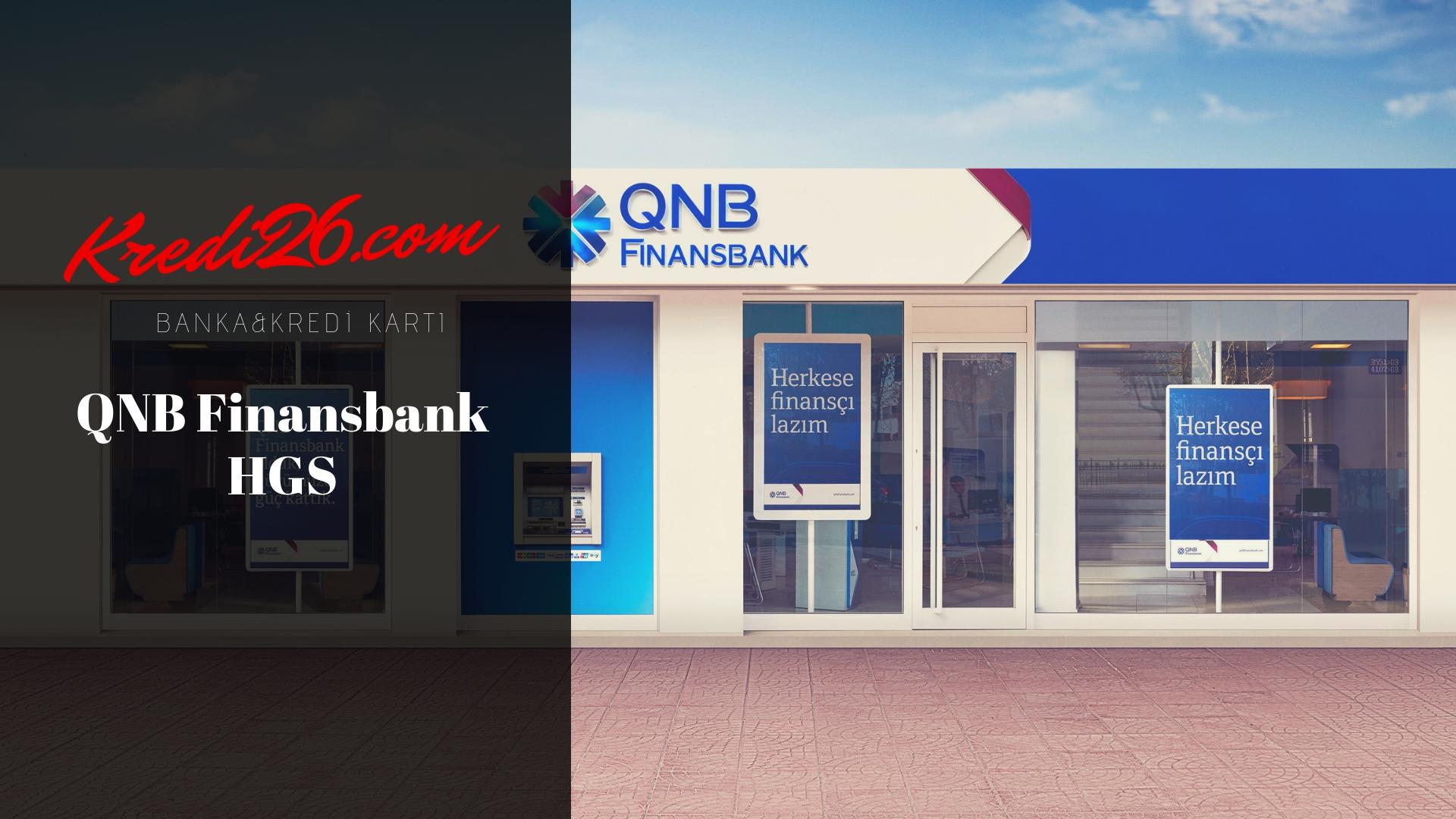 HGS Müşteri Hizmeti | QNB FİNANSBANK HGS Alınabilir Mi?