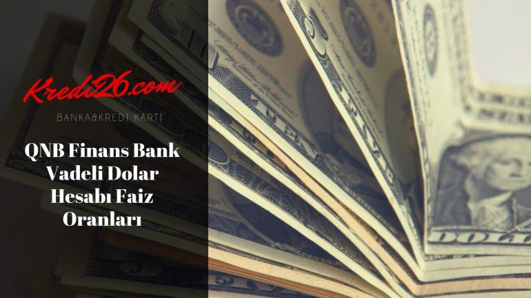 QNB Finans Bank Vadeli Dolar Hesabı Faiz Oranları, Çekimli Vadeli Hesap, Dönüşümlü Mevduat Hesabı