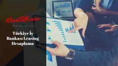 Türkiye İş Bankası Leasing Hesaplama, İş Leasing Finansal Kiralama Hizmetleri Türkiye