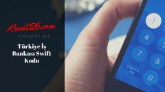 Türkiye İş Bankası Swift Kodu, İş Bankası BIC Kodu / Swift Kodu ISBKTRIS