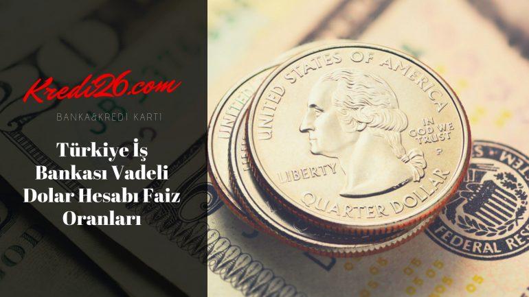 Türkiye İş Bankası Vadeli Dolar Hesabı Faiz Oranları, Vadeli Mevduat Faiz Oranları