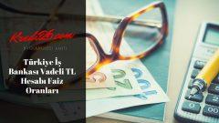 Türkiye İş Bankası Vadeli TL Hesabı Faiz Oranları, Vadeli Mevduat Faiz Oranları | Türkiye İş Bankası
