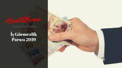 İş Görmezlik Parası 2019, Sgk Rapor Parası Ne Kadar 2019