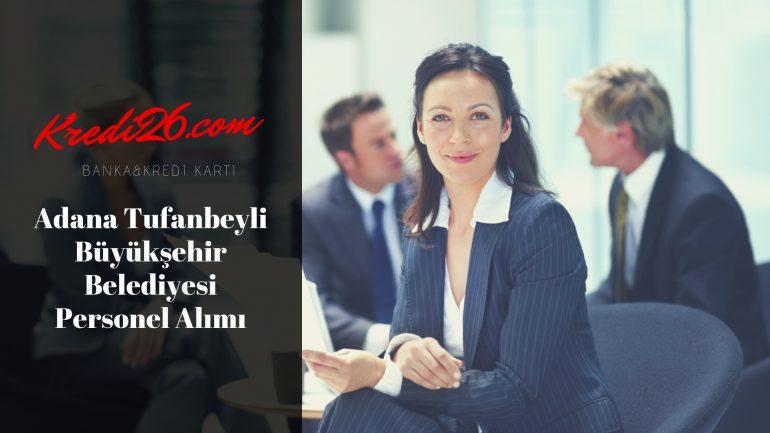 Adana Tufanbeyli Büyükşehir Belediyesi Personel Alımı, Başvuru Şartları
