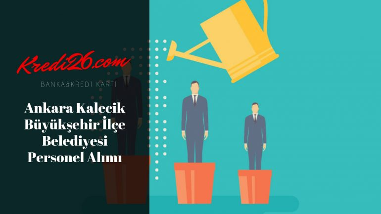 Ankara Kalecik Büyükşehir İlçe Belediyesi Personel Alımı, Başvuru Şartları