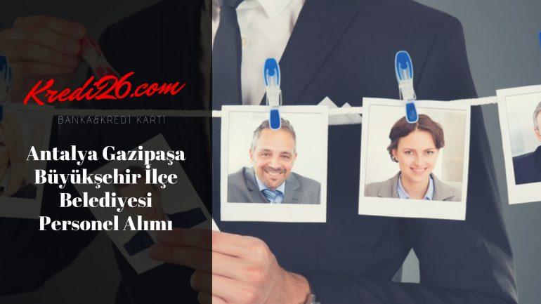 Antalya Gazipaşa Büyükşehir İlçe Belediyesi Personel Alımı, Başvuru Şartları