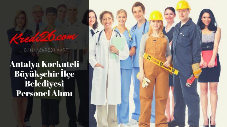 Antalya Korkuteli Büyükşehir İlçe Belediyesi Personel Alımı, Başvuru Şartları