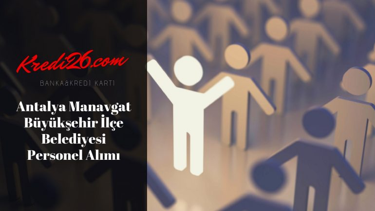 Antalya Manavgat Büyükşehir İlçe Belediyesi Personel Alımı, Başvuru Şartları