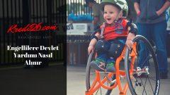Engellilere Devlet Yardımı Nasıl Alınır?, Engelliler İçin Sağlanan Maddi ve Sosyal Yardımlar