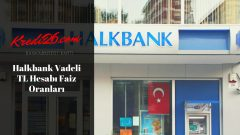 Halkbank Vadeli TL Hesabı Faiz Oranları, Vadeli TL Mevduat Hesabı – TÜRKİYE HALK BANKASI