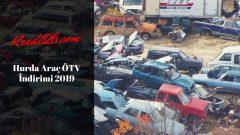 Hurda Araç ÖTV İndirimi 2019, Hurda Araç Teşvikinde Son Tarih Ne Zaman?