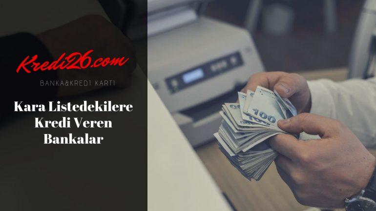 Kara Listedekilere Kredi Veren Bankalar, Sicili Bozuk Olanlara Kredi Veren Bankalar
