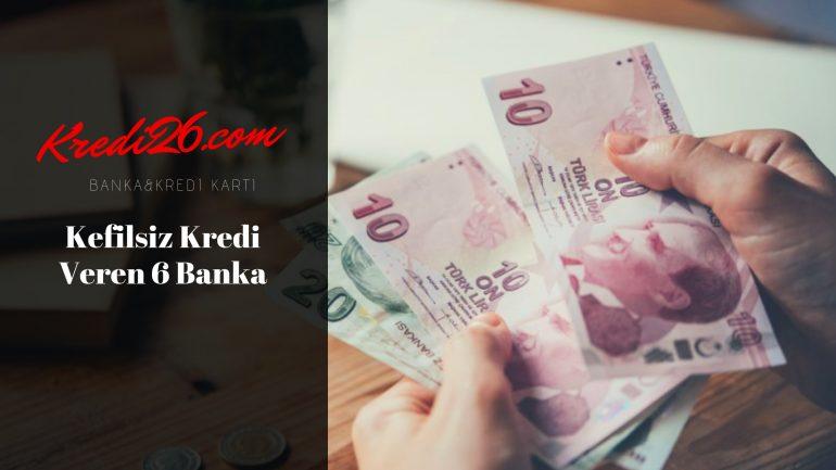 Kefilsiz Kredi Veren 6 Banka, Kefilsiz Gelir Belgesiz 10.000 TL Kredi Veren Bankalar