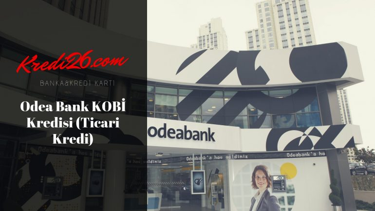 Odeabank KOBİ Kredisi (Ticari Kredi ), Odeabank Esnaf Kredisi Hesaplama