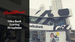 Odeabank Leasing Hesaplama, Leasing Kredi Nasıl Alınır Şartları Nelerdir?