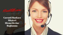Garanti Müşteri Hizmetleri, Numarası, Direk Bağlanma 2020