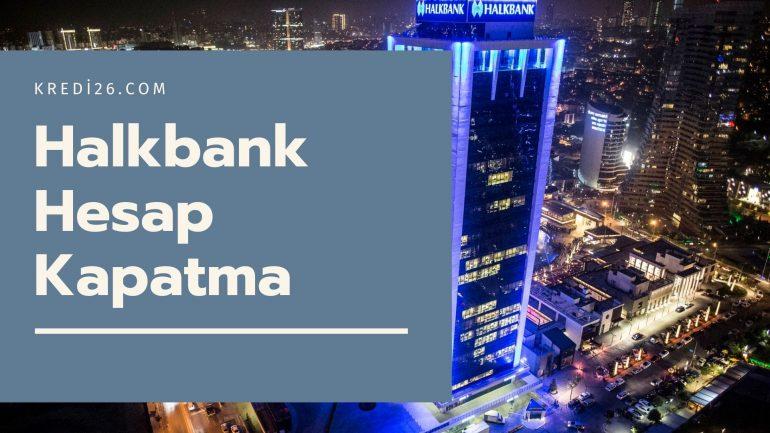 Halkbank Hesap Kapatma