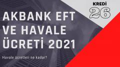 Akbank EFT ve Havale Ücreti 2021 | Havale, EFT Masrafları