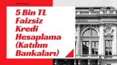 5 Bin TL Faizsiz Kredi Hesaplama (Katılım Bankaları) 2021  | 5 Bin TL Faizsiz Kredi Hesaplama Başvuru