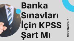 Banka Sınavları İçin KPSS Şart Mı 2021? | Banka Personeli Olabilmek için Ne Yapılmalı?