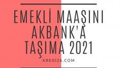 Emekli Maaşını Akbank'a Taşıma 2021 | Akbank Maaş Promosyonları
