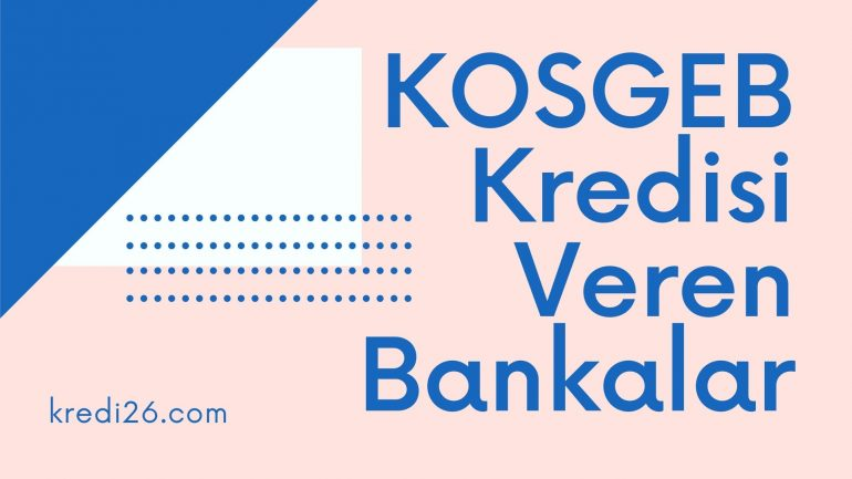 KOSGEB Kredisi Veren Bankalar 2021  | KOSGEB Destek Kredisi Veren Bankalar
