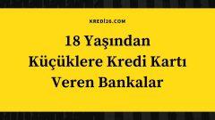18 Yaşından Küçüklere Kredi Kartı Veren Bankalar|  17 18 Yaş Altı Kredi Kartı Veren Bankalar
