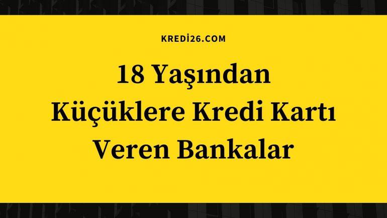 18 Yaşından Küçüklere Kredi Kartı Veren Bankalar   17 18 Yaş Altı Kredi Kartı Veren Bankalar