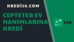 Cepte TEB Ev Hanımlarına Kredi 2021 | CEPTETEB'den Ev Hanımlarına Gelir Belgesiz Kredi