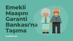 Emekli Maaşını Garanti Bankası'na Taşıma 2021, Garanti Bankası Emekli Maaşı Taşıma Kampanyası