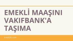 Emekli Maaşını Vakıfbank'a Taşıma 2021 | Emekli Maaşını Taşıma Kampanyaları
