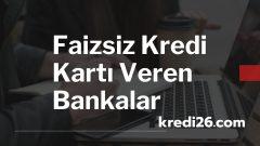 Faizsiz Kredi Kartı Veren Bankalar, Faizsiz Kredi Kartı Olan Bankaların Listesi