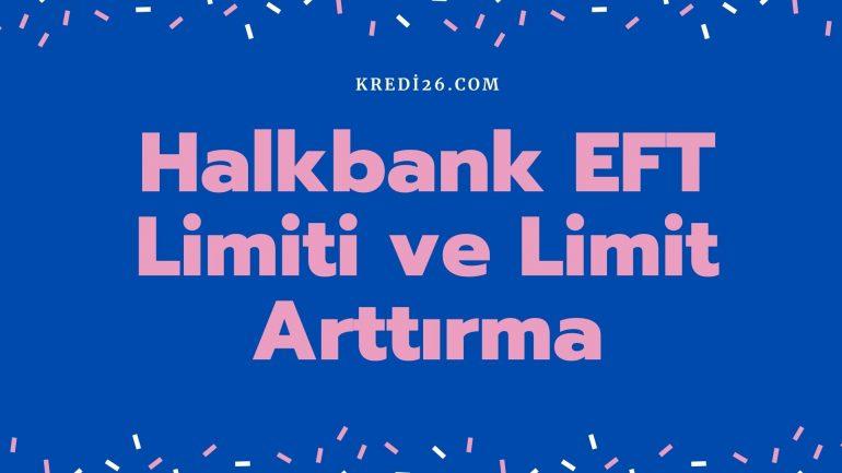 Halkbank EFT Limiti ve Limit Arttırma 2021 | Halkbank Günlük EFT Limiti Ne Kadar?